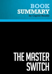 Summary of The Master Switch: The Rise and Fall of Information Empires - Tim Wu ebook by Capitol Reader