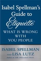 Isabel Spellman's Guide to Etiquette ebook by Isabel Spellman,Lisa Lutz