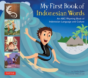 My First Book of Indonesian Words - An ABC Rhyming Book of Indonesian Language and Culture ebook by Linda Hibbs