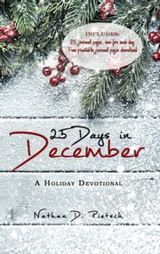 25 Days in December - A Holiday Devotional ebook by Nathan D. Pietsch