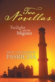 Two Novellas - Twilight And The Migrant ebook by Prof. Dharampal Pasricha