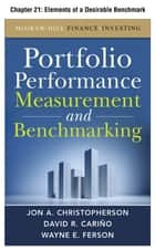 Portfolio Performance Measurement and Benchmarking, Chapter 21 - Elements of a Desirable Benchmark ebook by Jon A. Christopherson,David R. Carino,Wayne E. Ferson