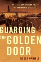 Guarding the Golden Door ebook by Roger Daniels