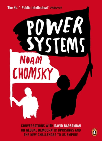 Power Systems - Conversations with David Barsamian on Global Democratic Uprisings and the New Challenges to U.S. Empire ebook by Noam Chomsky