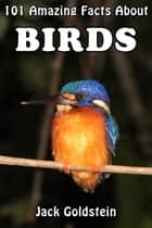 101 Amazing Facts About Birds ebook by