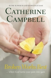 Broken Works Best - When God Turns Your Pain into Gain ebook by Catherine Campbell