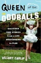 Queen of the Oddballs - And Other True Stories from a Life Unaccording to Plan ebook by Hillary Carlip