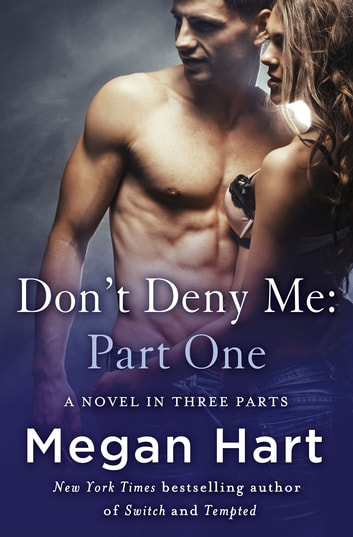 Don't Deny Me: Part One - A Novel in Three Parts ebook by Megan Hart