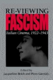 Re-viewing Fascism - Italian Cinema, 1922-1943 ebook by