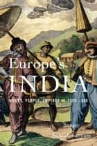 Europe's India - Words, People, Empires, 1500–1800 ebook by Sanjay Subrahmanyam