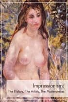 Impressionism: The history, The artists, The masterpieces ebook by V. Kuvatova