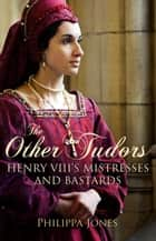 The Other Tudors ebook by Philippa Jones