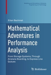 Mathematical Adventures in Performance Analysis - From Storage Systems, Through Airplane Boarding, to Express Line Queues ebook by Eitan Bachmat