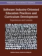 Software Industry-Oriented Education Practices and Curriculum Development - Experiences and Lessons ebook by Matthew Hussey, Bing Wu, Xiaofei Xu