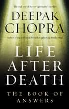 Life After Death - The Book of Answers ebook by Dr Deepak Chopra