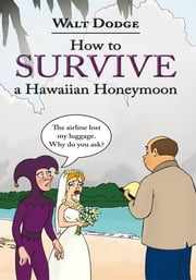 How to Survive a Hawaiian Honeymoon ebook by Walt Dodge