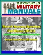 21st Century U.S. Military Manuals: Aircraft Recovery Operations - Field Manual 3-04.513 - Personnel, Downed Aircraft, UAS, Accidents (Professional Format Series) ebook by Progressive Management