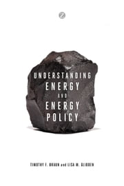 Understanding Energy and Energy Policy ebook by Timothy F. Braun,Lisa M. Glidden