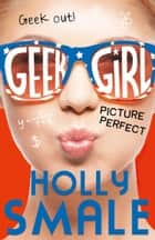 Picture Perfect (Geek Girl, Book 3) eBook by Holly Smale