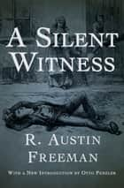 A Silent Witness ebook by R. Austin Freeman
