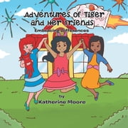 Adventures of Tiger and Her Friends - Embracing Differences ebook by Katherine Moore