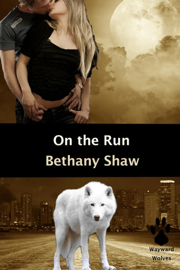 On the Run - Wayward Wolves, #2 ebook by Bethany Shaw