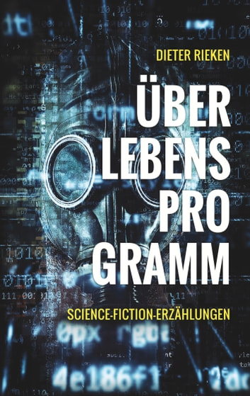 Überlebensprogramm - Science-Fiction-Erzählungen ebook by Dieter Rieken