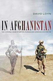 In Afghanistan - Two Hundred Years of British, Russian and American Occupation ebook by David Loyn