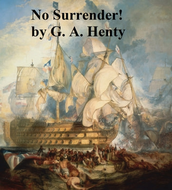 No Surrender! A Tale of the Rising in La Vendee ebook by G. A. Henty