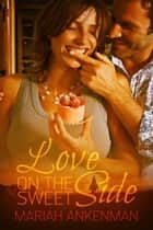 Love on the Sweet Side ebook by Mariah  Ankenman