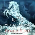 To Ride a White Horse audiobook by Pamela Ford
