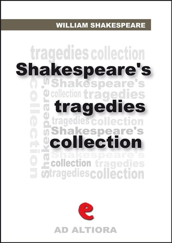 shakespeares tragedies the tragedy of antony and cleopatra the tragedy of coriolanus the tragedy of hamlet prince of denmark julius caesar king troilus and cressida ad altiora