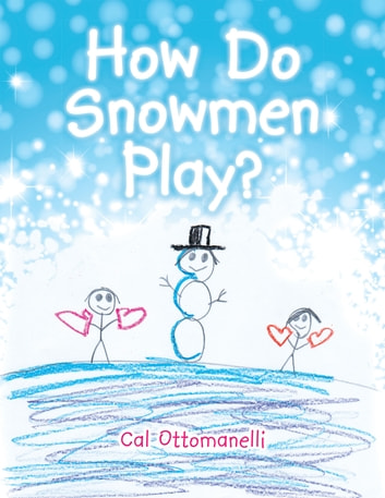 How Do Snowmen Play? ebook by Cal Ottomanelli