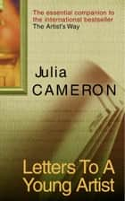 Letters To A Young Artist eBook by Julia Cameron