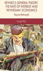 Keynes's General Theory, the Rate of Interest and Keynesian' Economics ebook by G. Tily