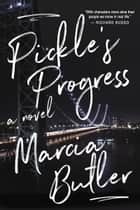 Pickle's Progress - A Novel ebook by Marcia Butler