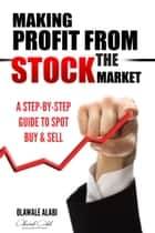 Making Profit From The Stock Market ebook by Olawale Alabi