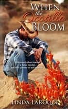 When the Ocotillo Bloom ebook by Linda LaRoque