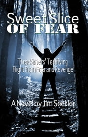 Sweet Slice of Fear - Three Sisters' Terrifying Flight From Fear and Revenge ebook by Jim Seckler