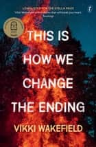 This Is How We Change the Ending ebook by Vikki Wakefield