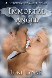 Immortal Angel - The Guardians of Dacia, #3 ebook by Loni Lynne