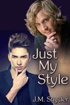 Just My Style ebook by J.M. Snyder