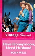 Have Honeymoon, Need Husband (Mills & Boon Vintage Cherish) ebook by Robin Wells