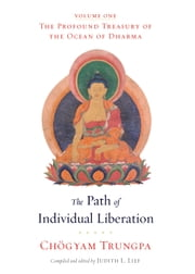 The Path of Individual Liberation (volume 1) - The Profound Treasury of the Ocean of Dharma ebook by Chogyam Trungpa,Judith L. Lief