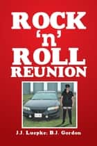 Rock N Roll Reunion ebook by J.J. Luepke, B.J. Gordon