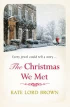 The Christmas We Met ebook by Kate Lord Brown