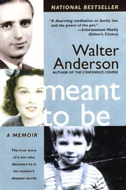 Meant To Be - The True Story of a Son Who Discovers He Is His Mother's Deepest Secret ebook by Walter Anderson