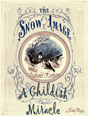 "The Snow Image - ""A Childish Miracle"" ebook by Nathaniel Hawthorne"
