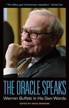 The Oracle Speaks: Warren Buffett In His Own Words ebook by David Andrews