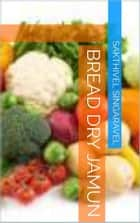 Bread Dry Jamun ebook by Sakthivel Singaravel